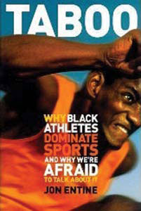 Taboo: Why Black Athletes Dominate Sports and Why We're Afraid to Talk About It by Jon Entine