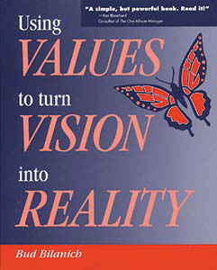 Using Values to Turn Vision into Reality by Bud Bilanich